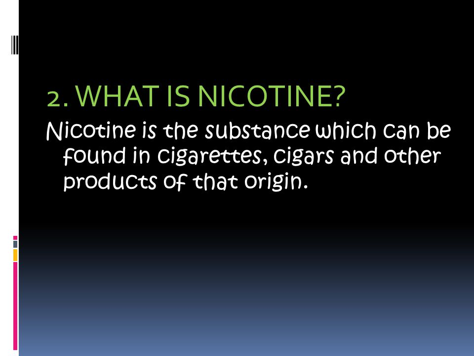 2. WHAT IS NICOTINE.