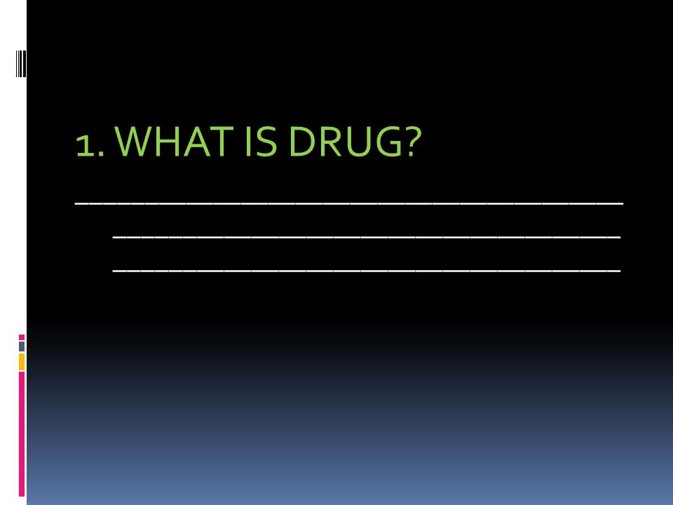 1. WHAT IS DRUG.
