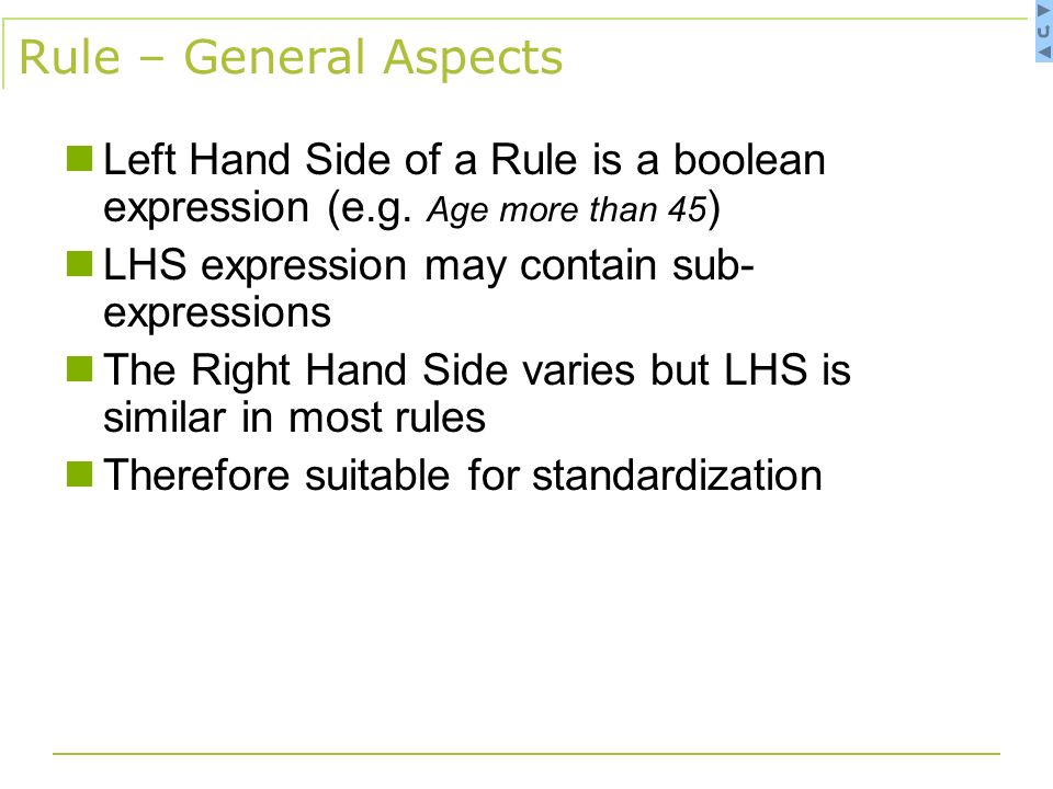 Rule – General Aspects Left Hand Side of a Rule is a boolean expression (e.g.