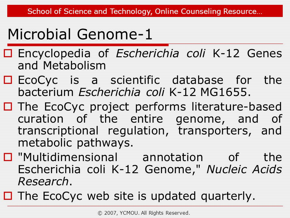 School of Science and Technology, Online Counseling Resource… Microbial Genome-1  Encyclopedia of Escherichia coli K-12 Genes and Metabolism  EcoCyc
