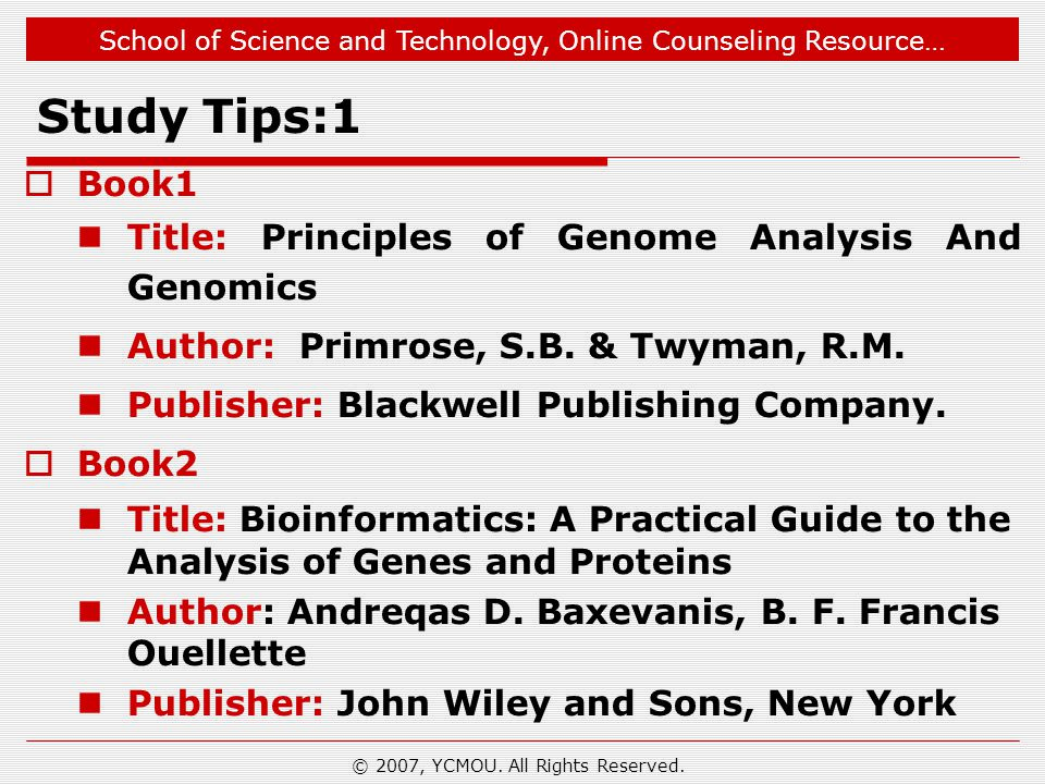 School of Science and Technology, Online Counseling Resource… Study Tips:1  Book1 Title: Principles of Genome Analysis And Genomics Author: Primrose,