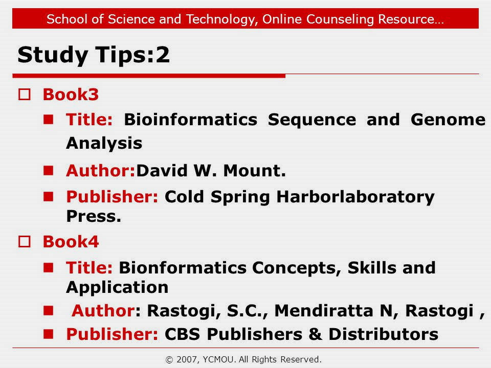 School of Science and Technology, Online Counseling Resource… Study Tips:2  Book3 Title: Bioinformatics Sequence and Genome Analysis Author:David W.