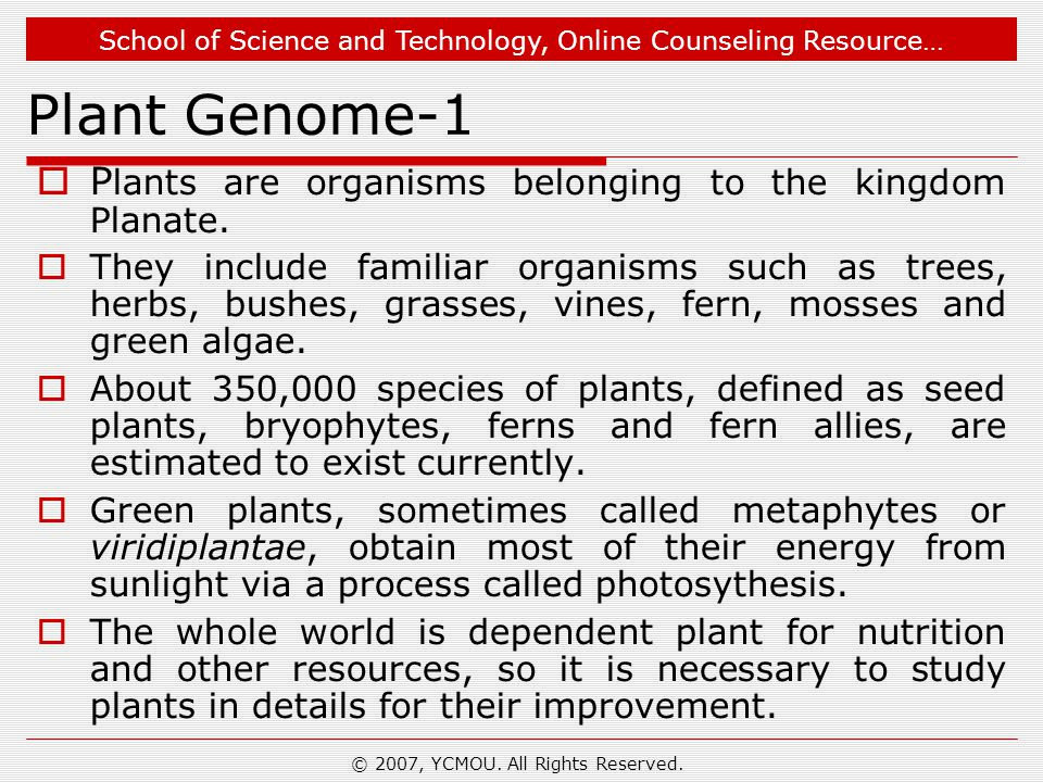 School of Science and Technology, Online Counseling Resource… Plant Genome-1  P lants are organisms belonging to the kingdom Planate.  They include