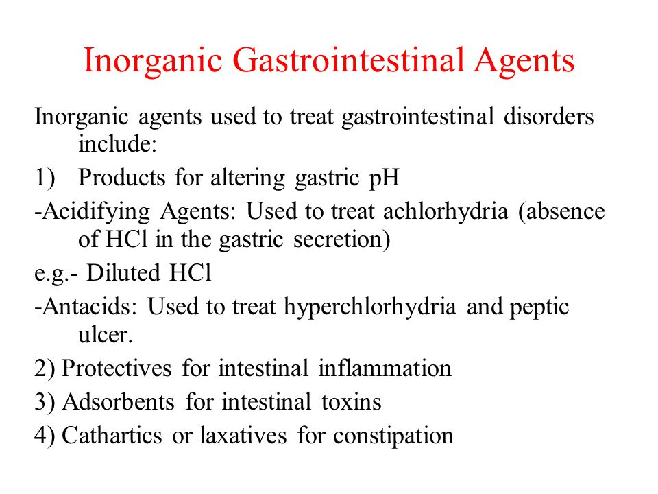 Inorganic Gastrointestinal Agents Inorganic agents used to treat gastrointestinal disorders include: 1)Products for altering gastric pH -Acidifying Agents: Used to treat achlorhydria (absence of HCl in the gastric secretion) e.g.- Diluted HCl -Antacids: Used to treat hyperchlorhydria and peptic ulcer.