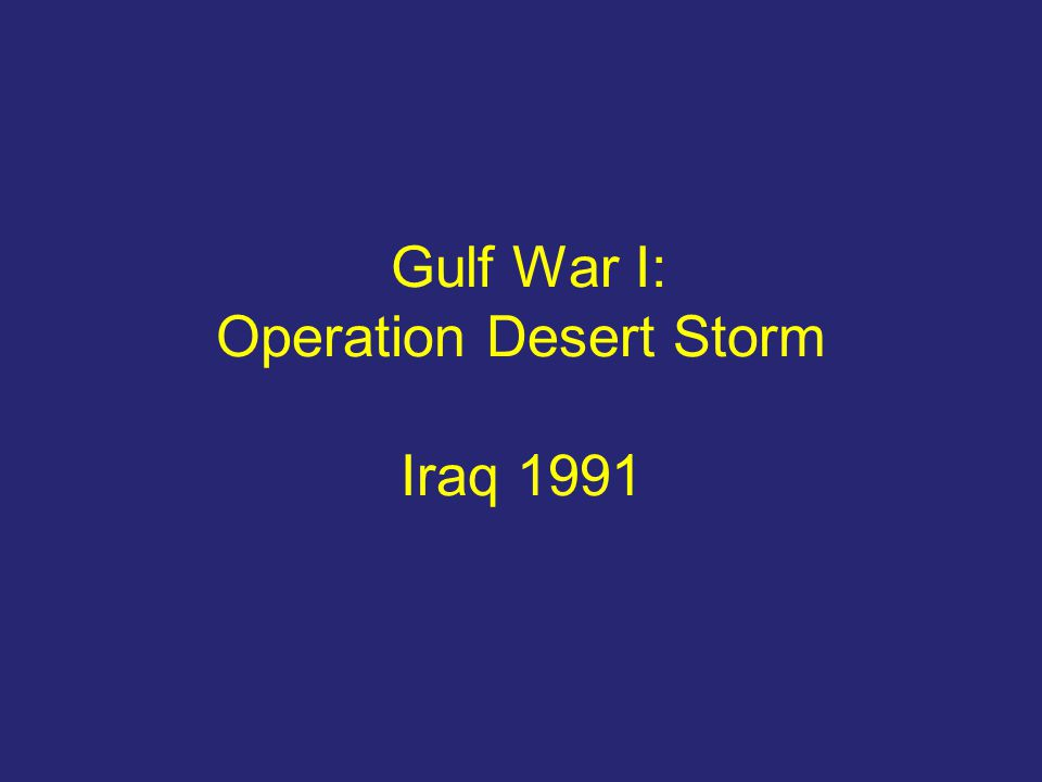 Gulf War I: Operation Desert Storm Iraq 1991