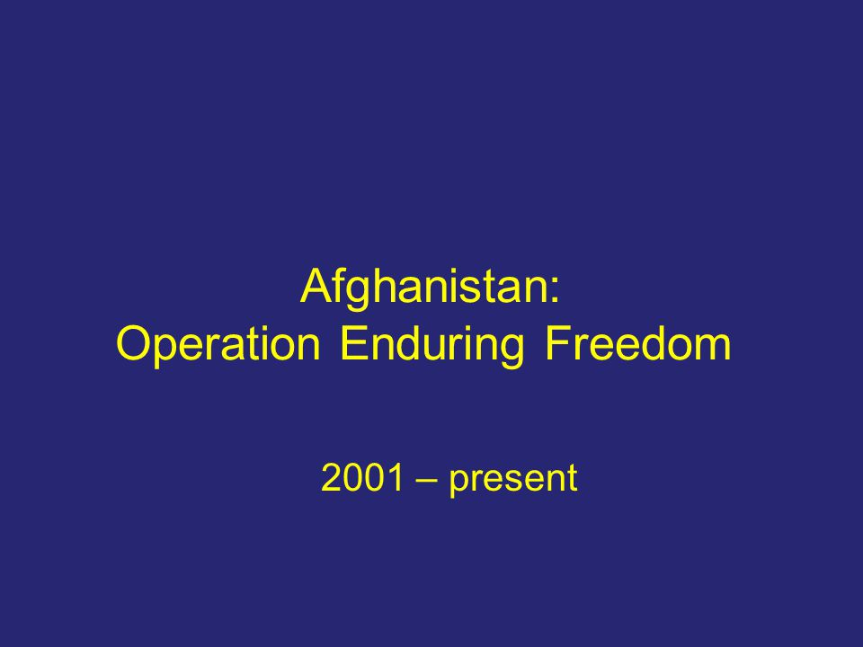 Afghanistan: Operation Enduring Freedom 2001 – present