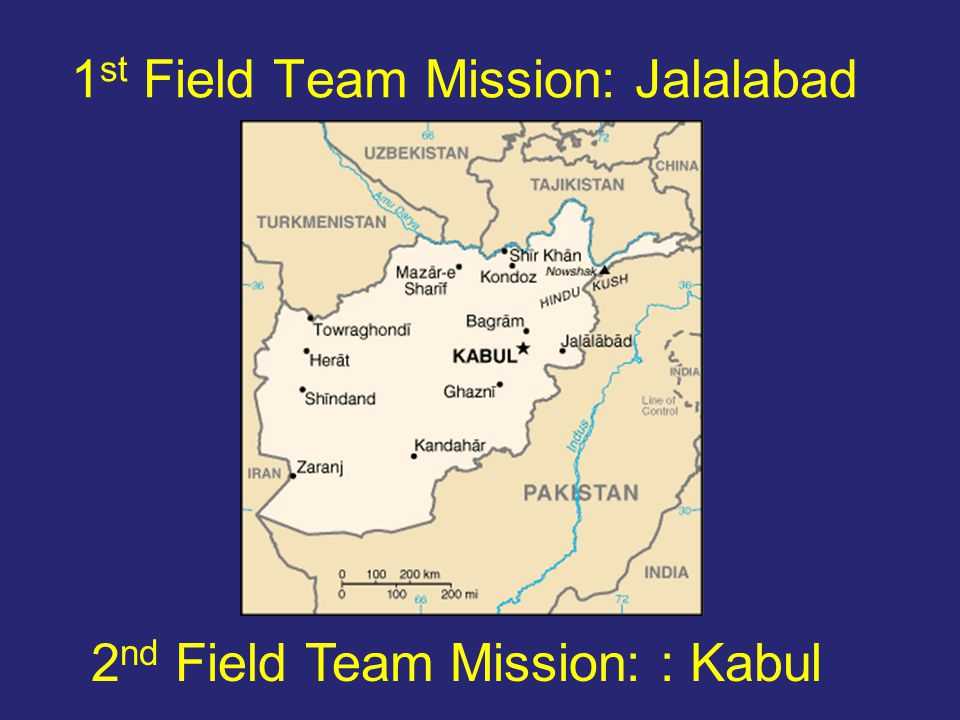 1 st Field Team Mission: Jalalabad 2 nd Field Team Mission: : Kabul