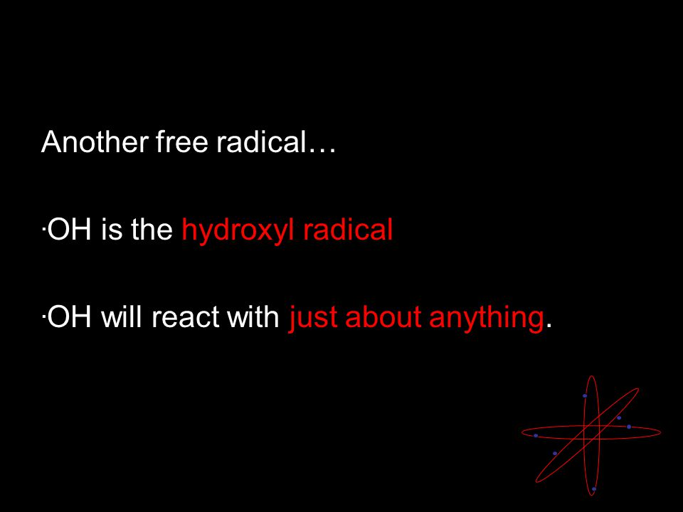Another free radical…. OH is the hydroxyl radical. OH will react with just about anything.