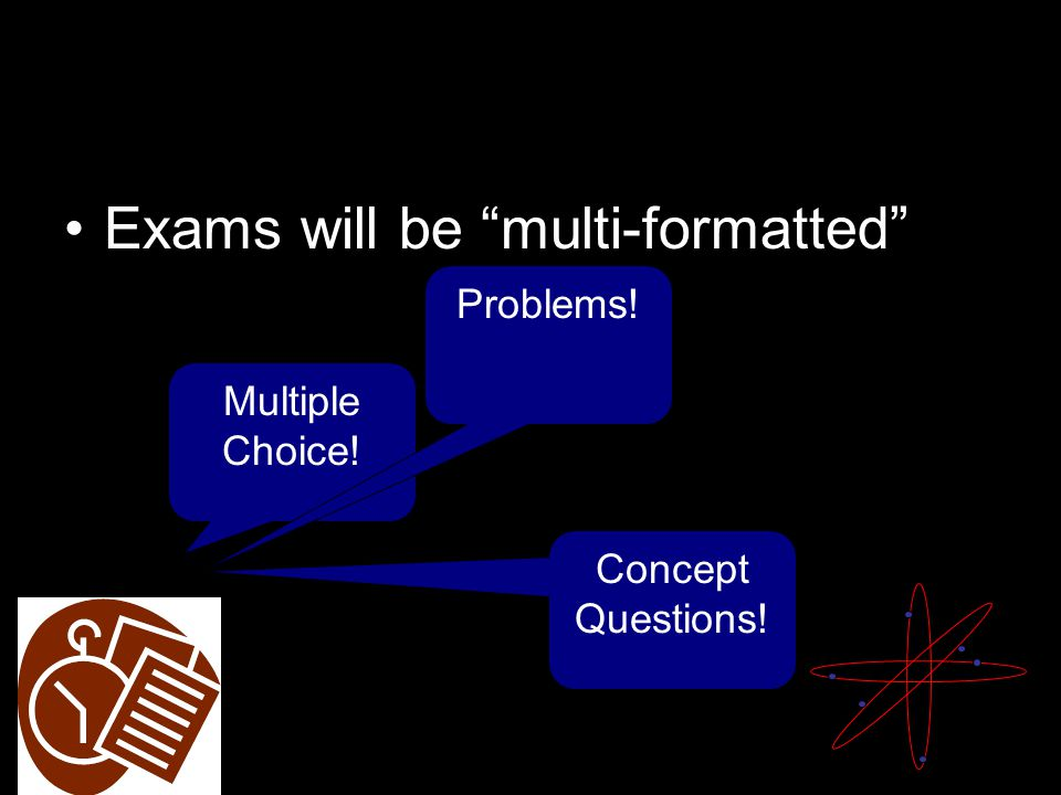 Exams will be handed out as you enter the door You will have until the end of the period to complete the exam