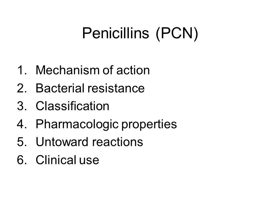 Penicillins (PCN) 1.Mechanism of action 2.Bacterial resistance 3.Classification 4.Pharmacologic properties 5.Untoward reactions 6.Clinical use