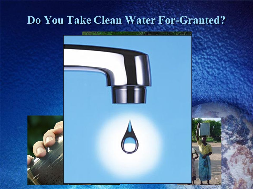 Do You Take Clean Water For-Granted?