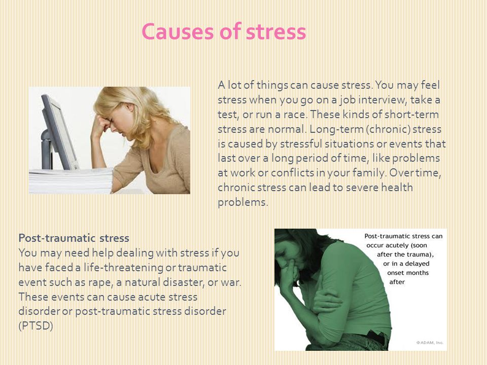 Causes of stress A lot of things can cause stress.