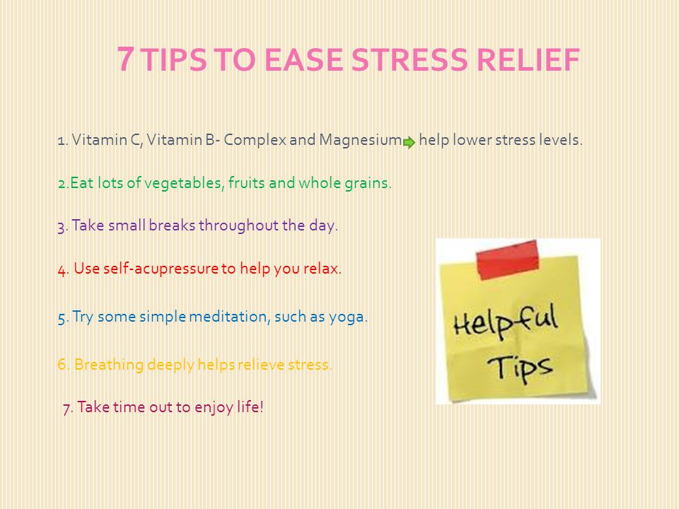 7 TIPS TO EASE STRESS RELIEF 1.
