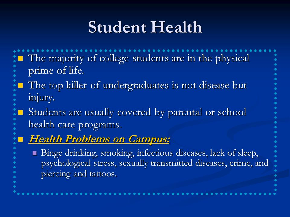 Student Health The majority of college students are in the physical prime of life.