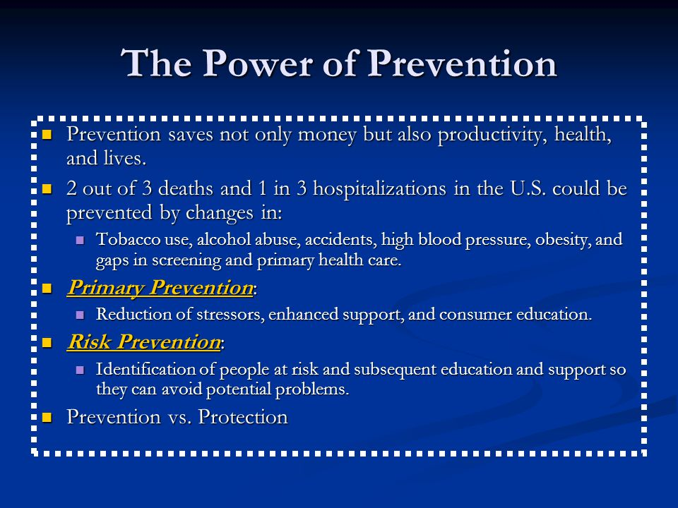 The Power of Prevention Prevention saves not only money but also productivity, health, and lives.