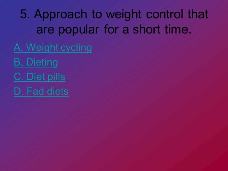 5. Approach to weight control that are popular for a short time.