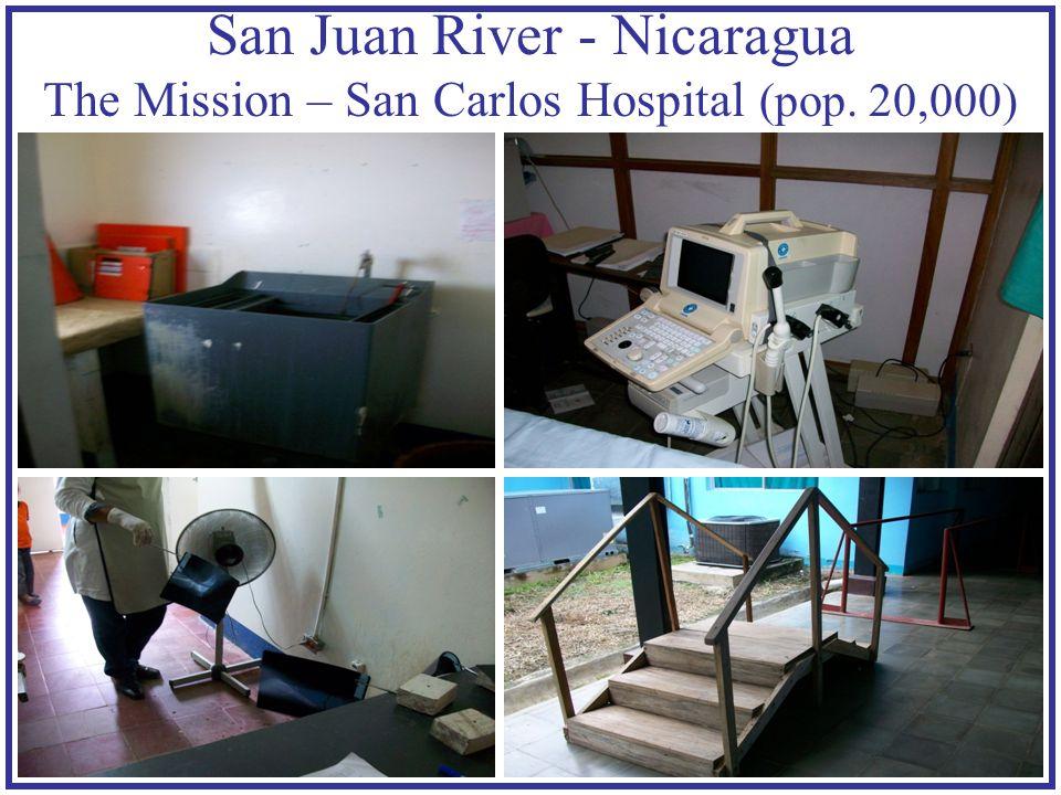 San Juan River - Nicaragua The Mission – San Carlos Hospital (pop. 20,000)