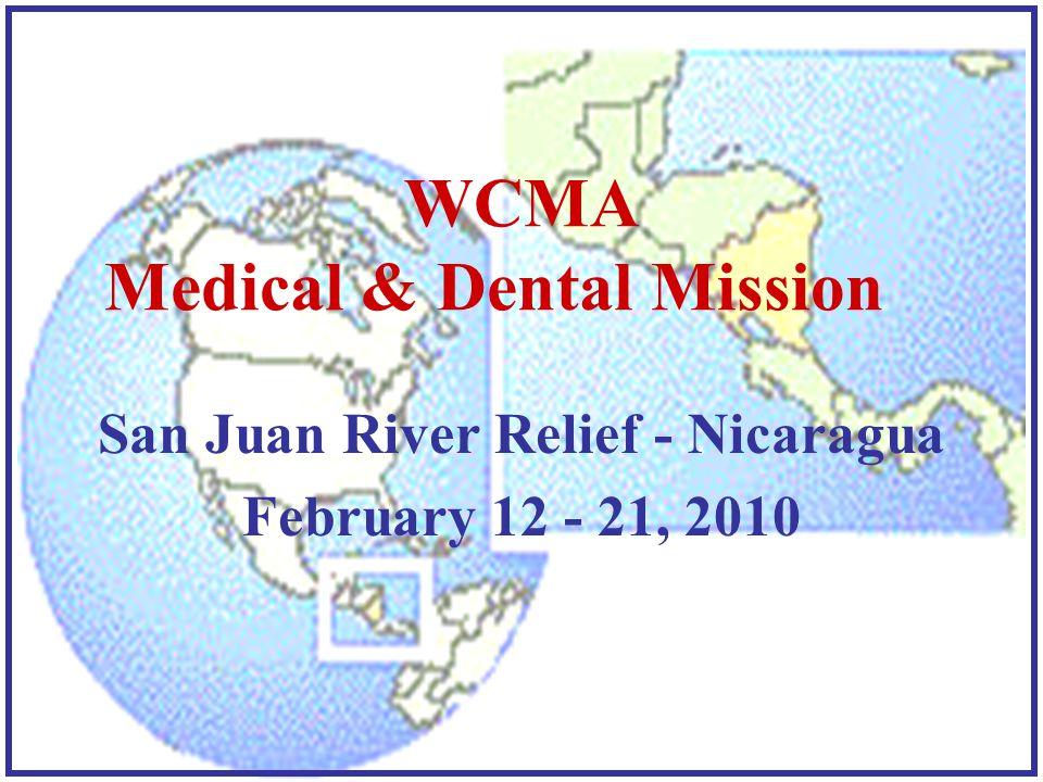 San Juan River Relief - Nicaragua February 12 - 21, 2010 WCMA Medical & Dental Mission