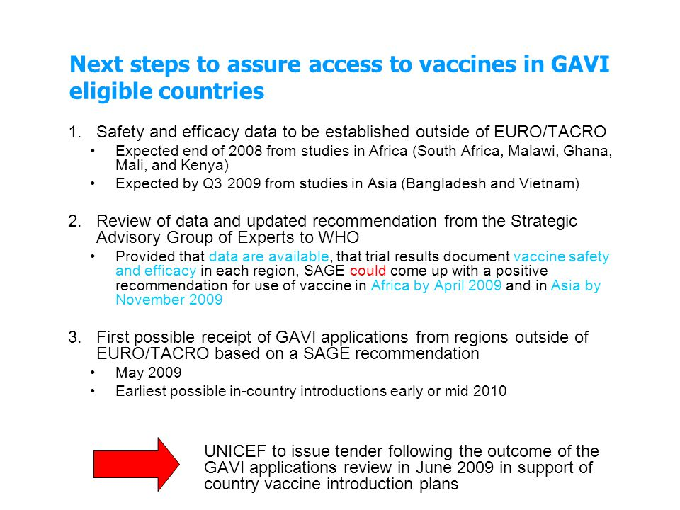 Next steps to assure access to vaccines in GAVI eligible countries 1.Safety and efficacy data to be established outside of EURO/TACRO Expected end of
