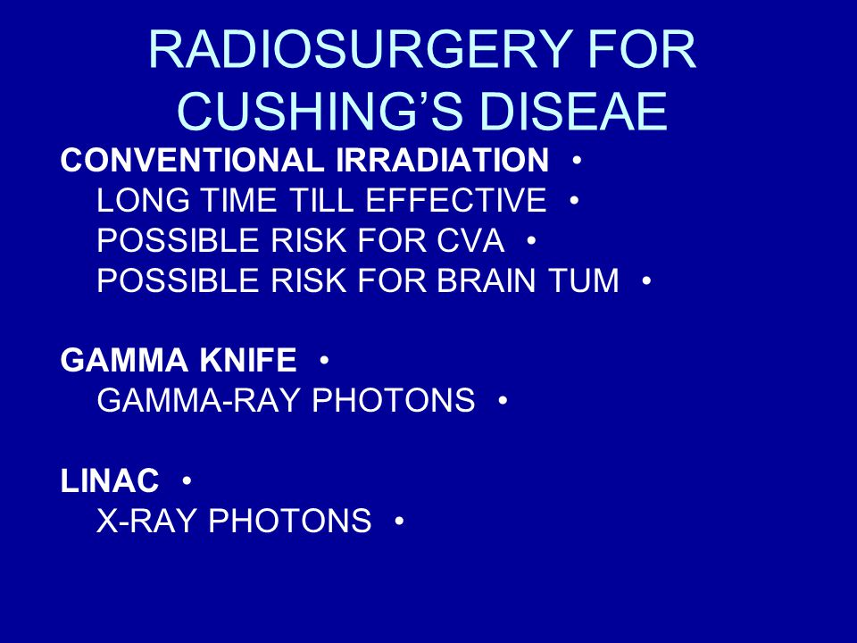 RADIOSURGERY FOR CUSHING'S DISEAE CONVENTIONAL IRRADIATION LONG TIME TILL EFFECTIVE POSSIBLE RISK FOR CVA POSSIBLE RISK FOR BRAIN TUM GAMMA KNIFE GAMMA-RAY PHOTONS LINAC X-RAY PHOTONS