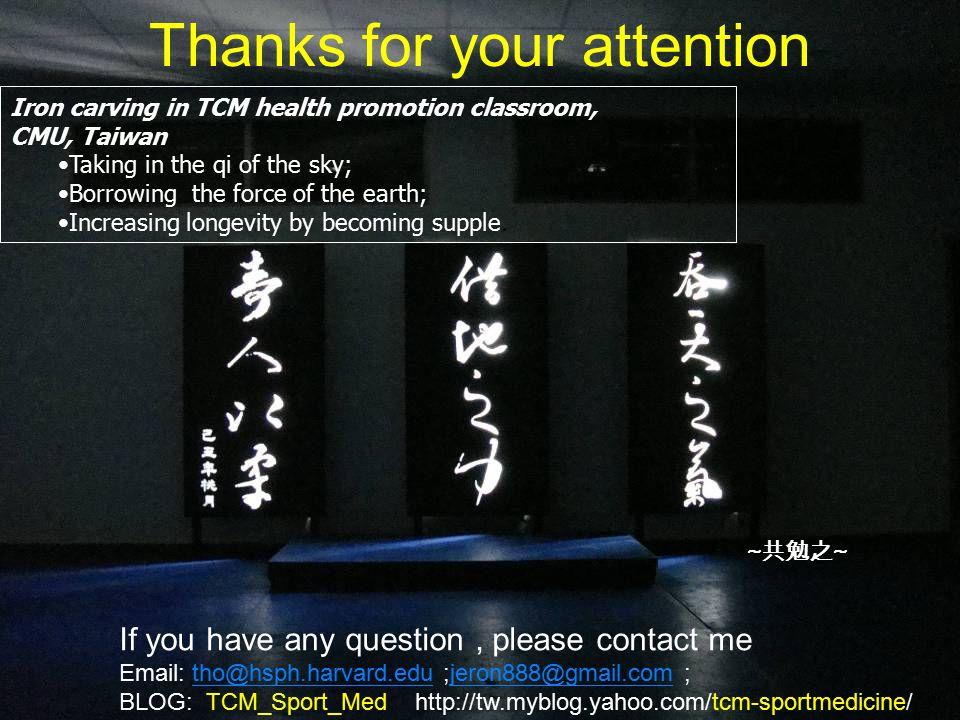 20 中醫養生之道 Thanks for your attention Iron carving in TCM health promotion classroom, CMU, Taiwan Taking in the qi of the sky; Borrowing the force of th
