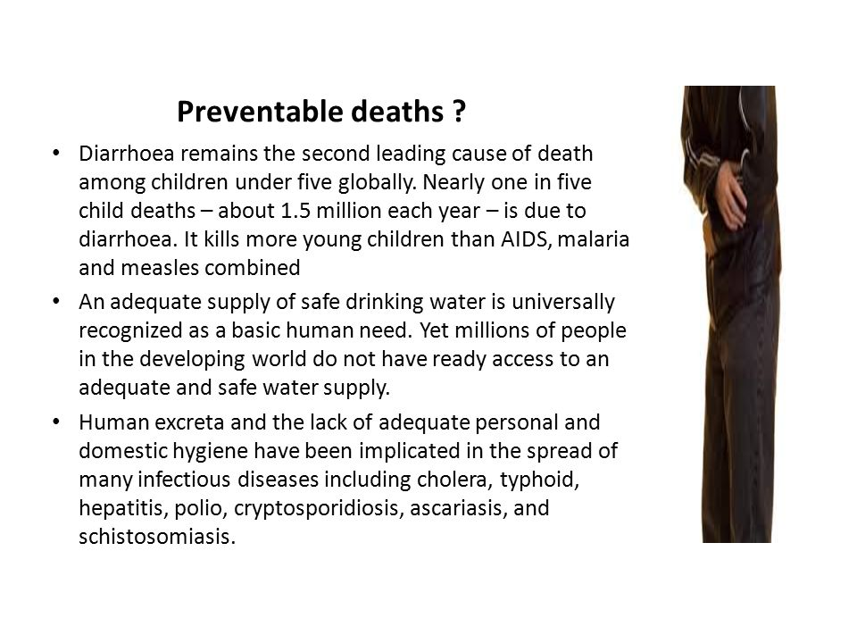 Preventable deaths ? Diarrhoea remains the second leading cause of death among children under five globally. Nearly one in five child deaths – about 1