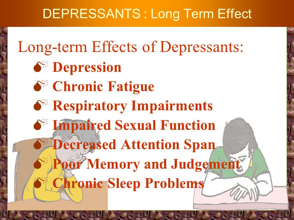 DEPRESSANTS Drugs which Depress or Slow Down the Functions of the Central Nervous System :  Sedative - Hypnotics o Barbiturates o Benzodiazepines  Alcohol