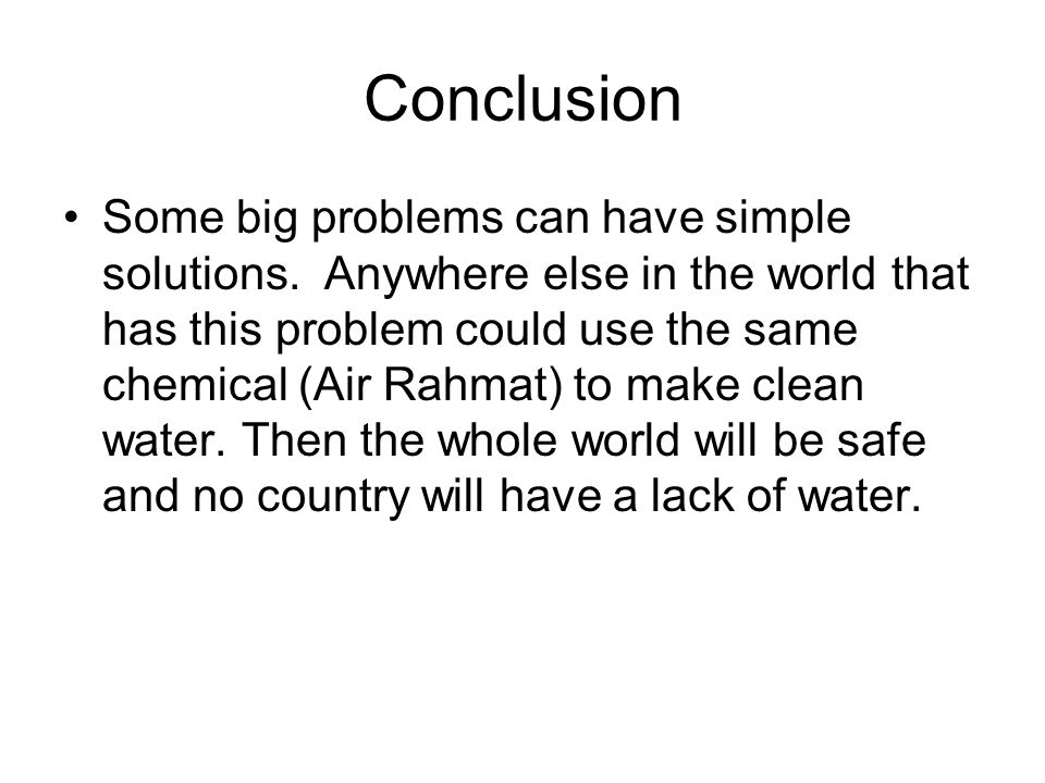 Conclusion Some big problems can have simple solutions.