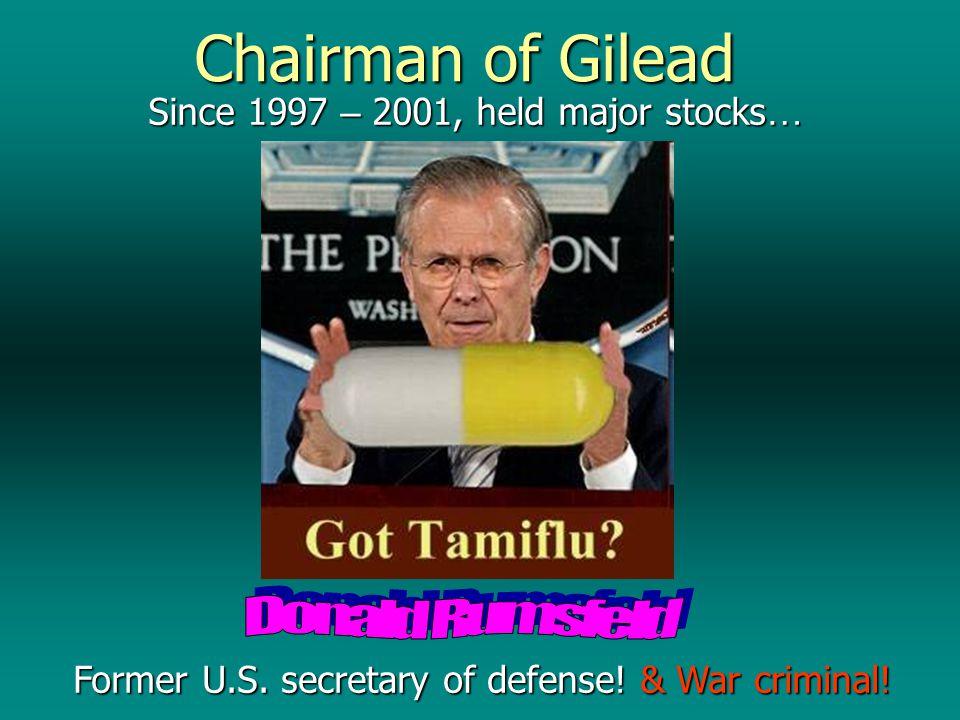 Chairman of Gilead Since 1997 – 2001, held major stocks … Former U.S. secretary of defense! & War criminal!