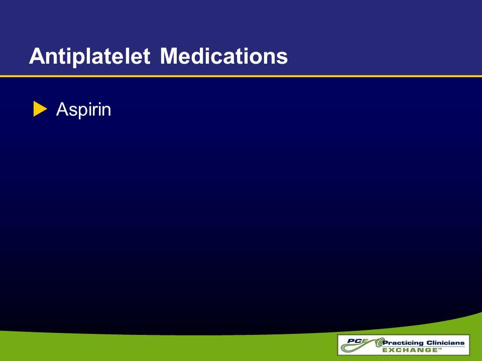 Antiplatelet Medications  Aspirin