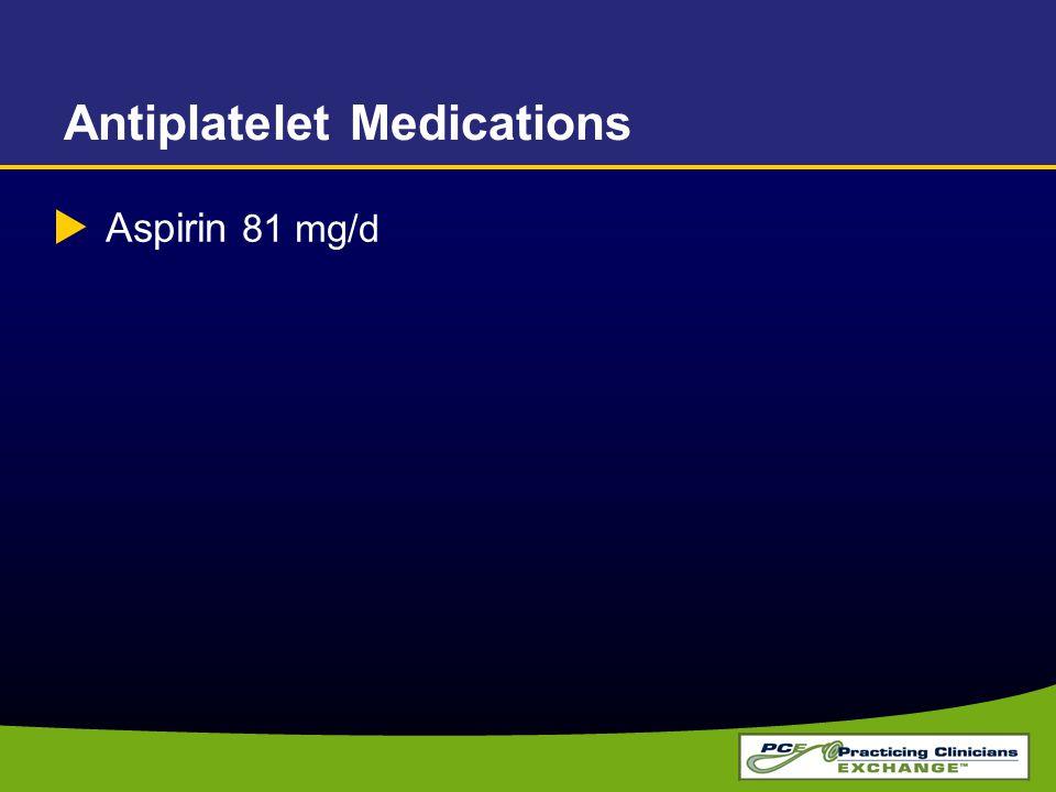  Aspirin 81 mg/d Antiplatelet Medications