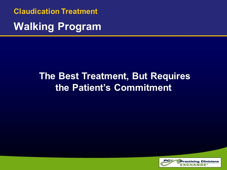Walking Program The Best Treatment, But Requires the Patient's Commitment Claudication Treatment
