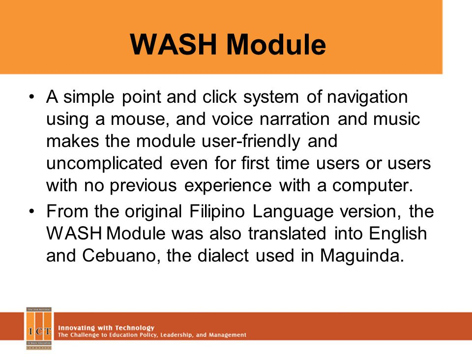 WASH Module A simple point and click system of navigation using a mouse, and voice narration and music makes the module user-friendly and uncomplicate