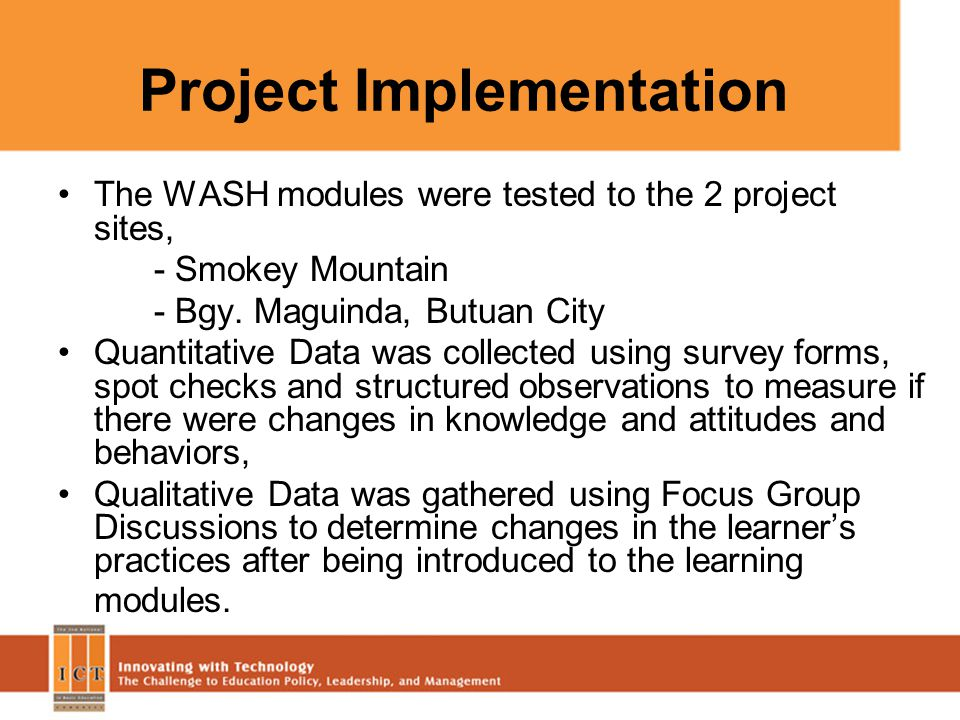 Project Implementation The WASH modules were tested to the 2 project sites, - Smokey Mountain - Bgy. Maguinda, Butuan City Quantitative Data was colle