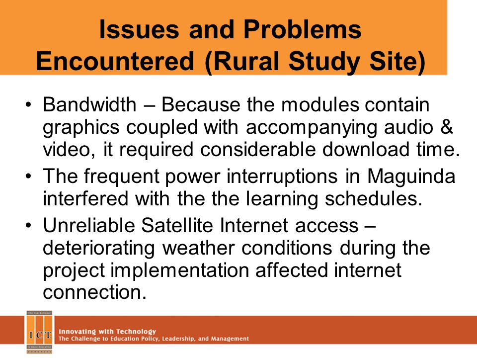 Issues and Problems Encountered (Rural Study Site) Bandwidth – Because the modules contain graphics coupled with accompanying audio & video, it requir