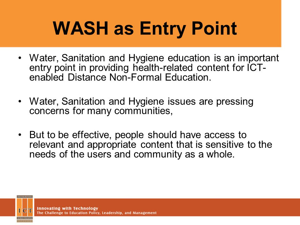 WASH as Entry Point Water, Sanitation and Hygiene education is an important entry point in providing health-related content for ICT- enabled Distance