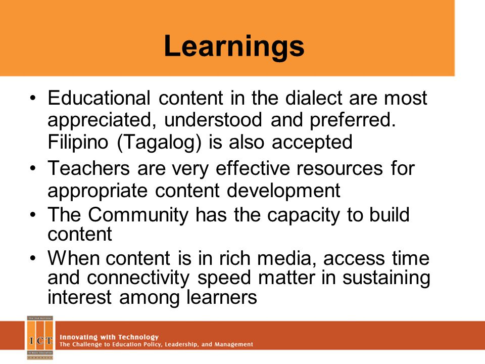 Learnings Educational content in the dialect are most appreciated, understood and preferred. Filipino (Tagalog) is also accepted Teachers are very eff