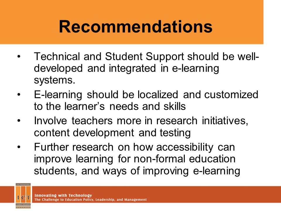 Recommendations Technical and Student Support should be well- developed and integrated in e-learning systems. E-learning should be localized and custo