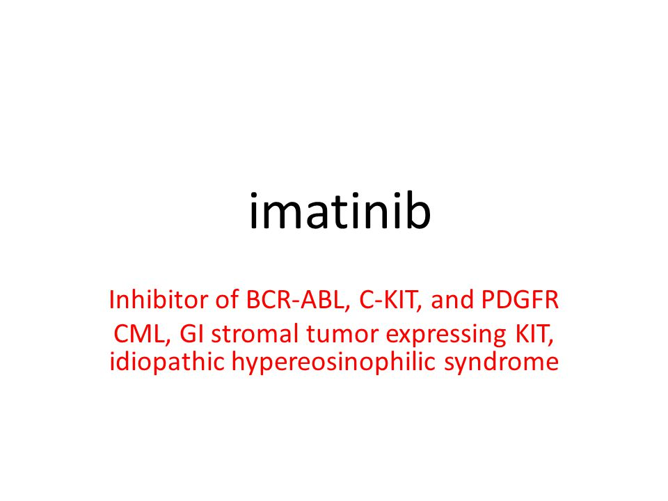 imatinib Inhibitor of BCR-ABL, C-KIT, and PDGFR CML, GI stromal tumor expressing KIT, idiopathic hypereosinophilic syndrome