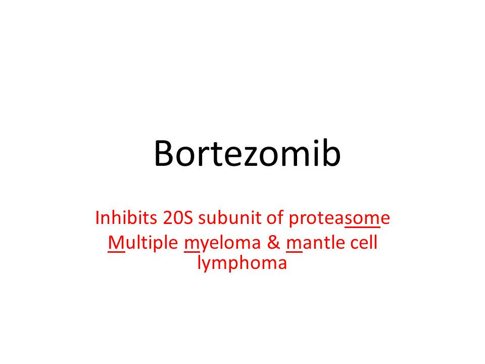 Bortezomib Inhibits 20S subunit of proteasome Multiple myeloma & mantle cell lymphoma