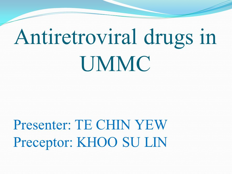Antiretroviral drugs in UMMC Presenter: TE CHIN YEW Preceptor: KHOO SU LIN