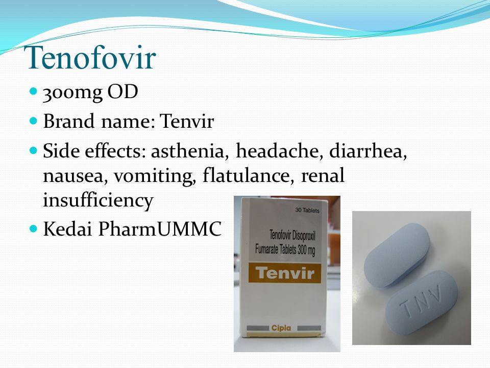 Tenofovir 300mg OD Brand name: Tenvir Side effects: asthenia, headache, diarrhea, nausea, vomiting, flatulance, renal insufficiency Kedai PharmUMMC