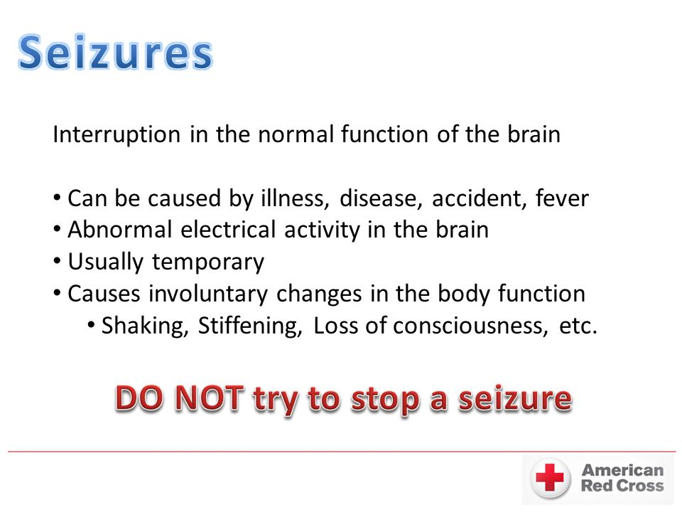 Interruption in the normal function of the brain Can be caused by illness, disease, accident, fever Abnormal electrical activity in the brain Usually temporary Causes involuntary changes in the body function Shaking, Stiffening, Loss of consciousness, etc.