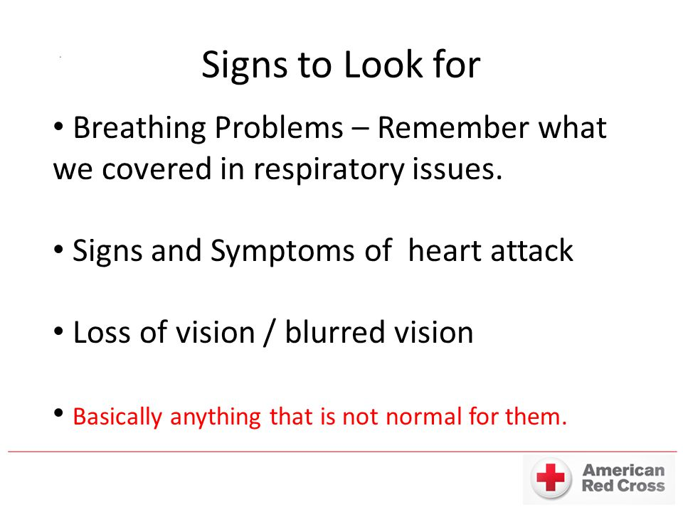 Signs to Look for Breathing Problems – Remember what we covered in respiratory issues.