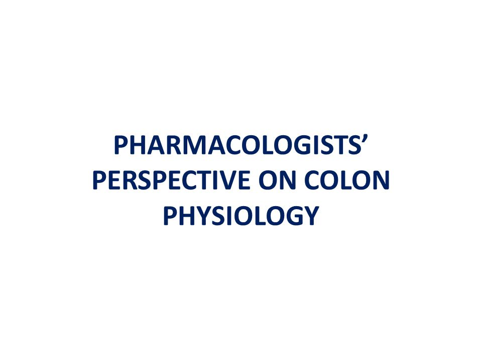 PHARMACOLOGISTS' PERSPECTIVE ON COLON PHYSIOLOGY