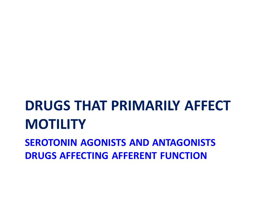 SEROTONIN AGONISTS AND ANTAGONISTS DRUGS AFFECTING AFFERENT FUNCTION DRUGS THAT PRIMARILY AFFECT MOTILITY