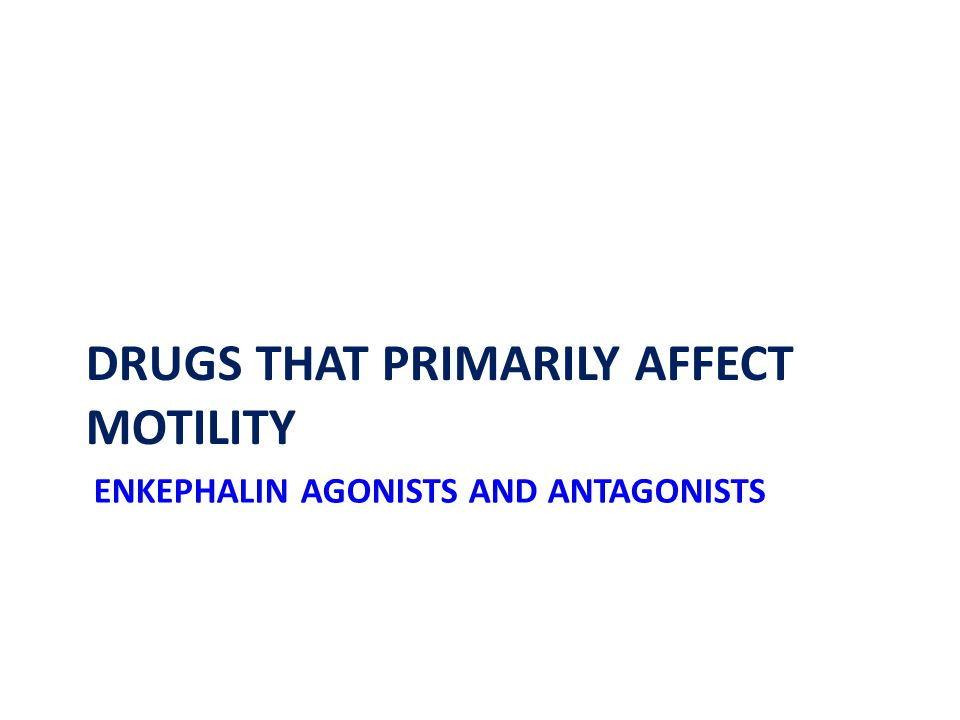 ENKEPHALIN AGONISTS AND ANTAGONISTS DRUGS THAT PRIMARILY AFFECT MOTILITY