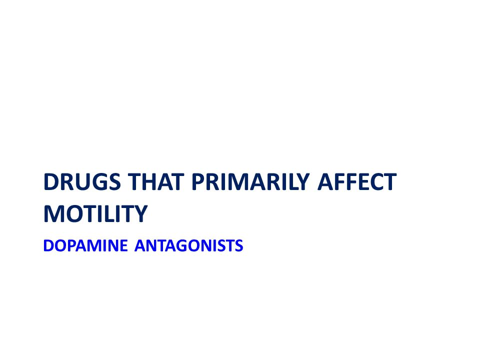 DOPAMINE ANTAGONISTS DRUGS THAT PRIMARILY AFFECT MOTILITY