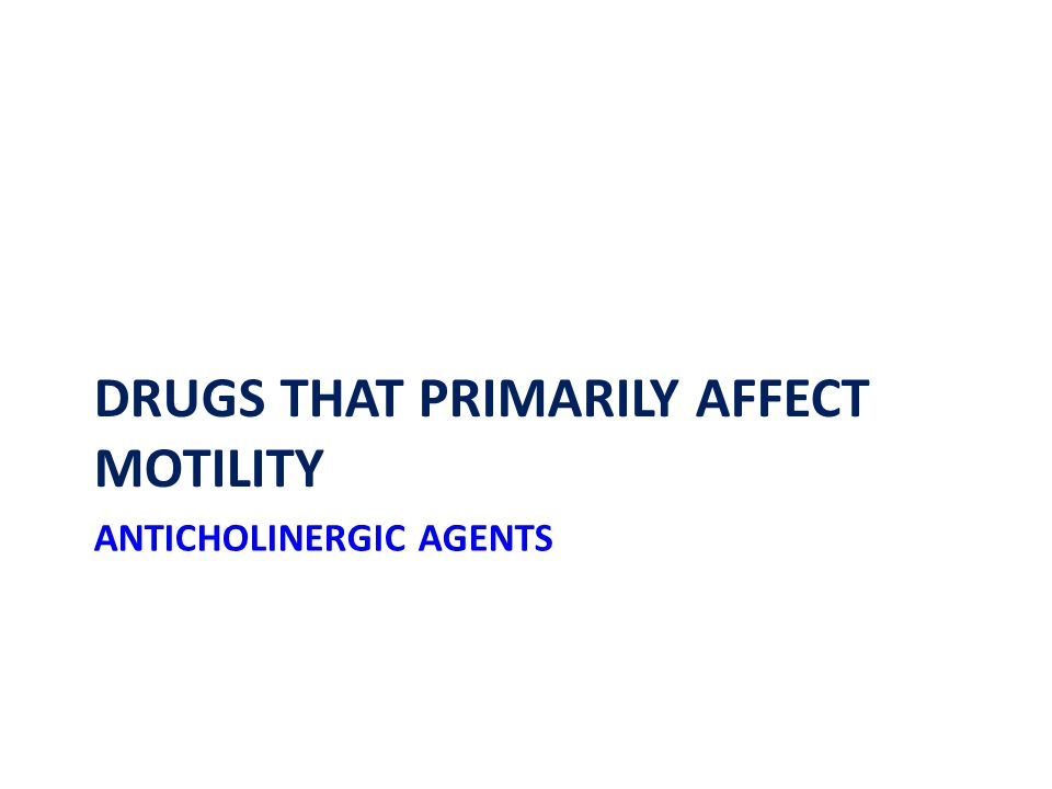 ANTICHOLINERGIC AGENTS DRUGS THAT PRIMARILY AFFECT MOTILITY