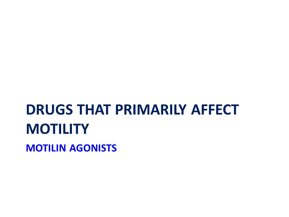 MOTILIN AGONISTS DRUGS THAT PRIMARILY AFFECT MOTILITY